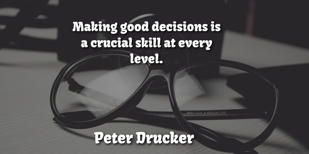 """Making good decisions is a crucial skill at every level."" -Peter Drucker"